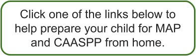 Click one of the links below to help prepare your child for MAP and CAASPP from home.