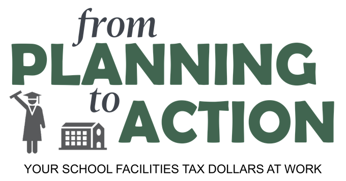 from Planning to Action - Your School Facilities Tax Dollars at work